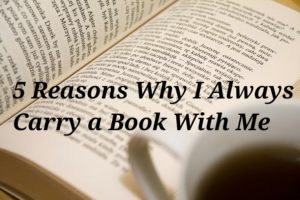 5 Reasons Why I Always Carry a Book With Me