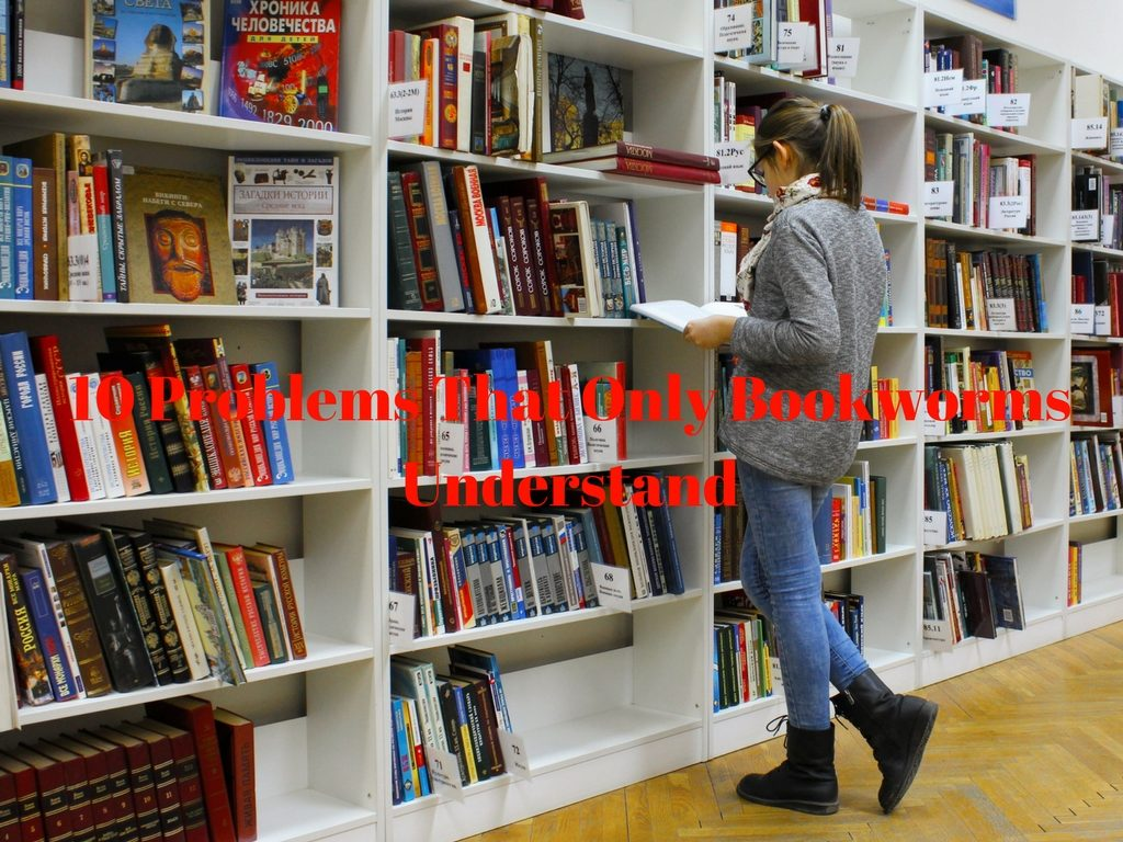 10 Problems That Only Bookworms Understand