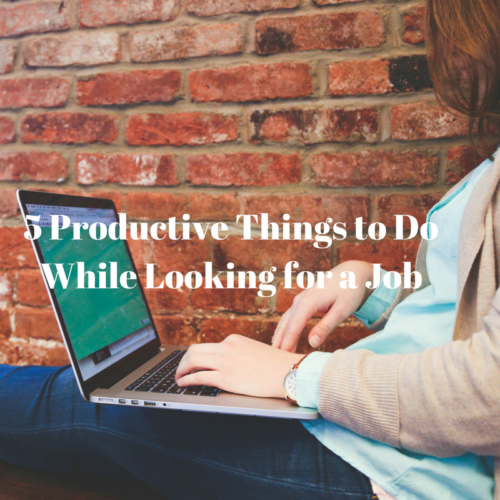 5 Productive Things to Do While Looking for a Job