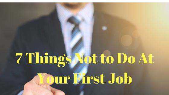 7 Things Not to Do At Your First Job