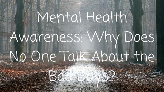 Mental Health Awareness_ Why Does No One Talk About the Bad Days_