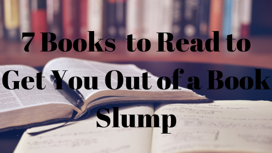 7 Books to Read to Get You Out of a Book Slump
