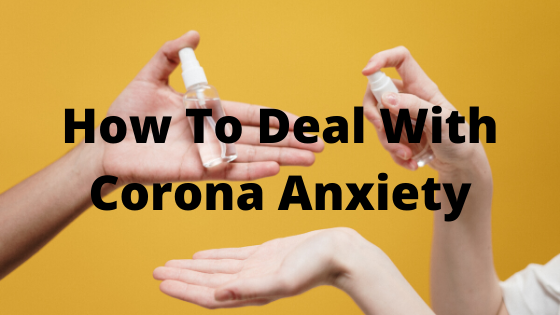How To Deal With Corona Anxiety