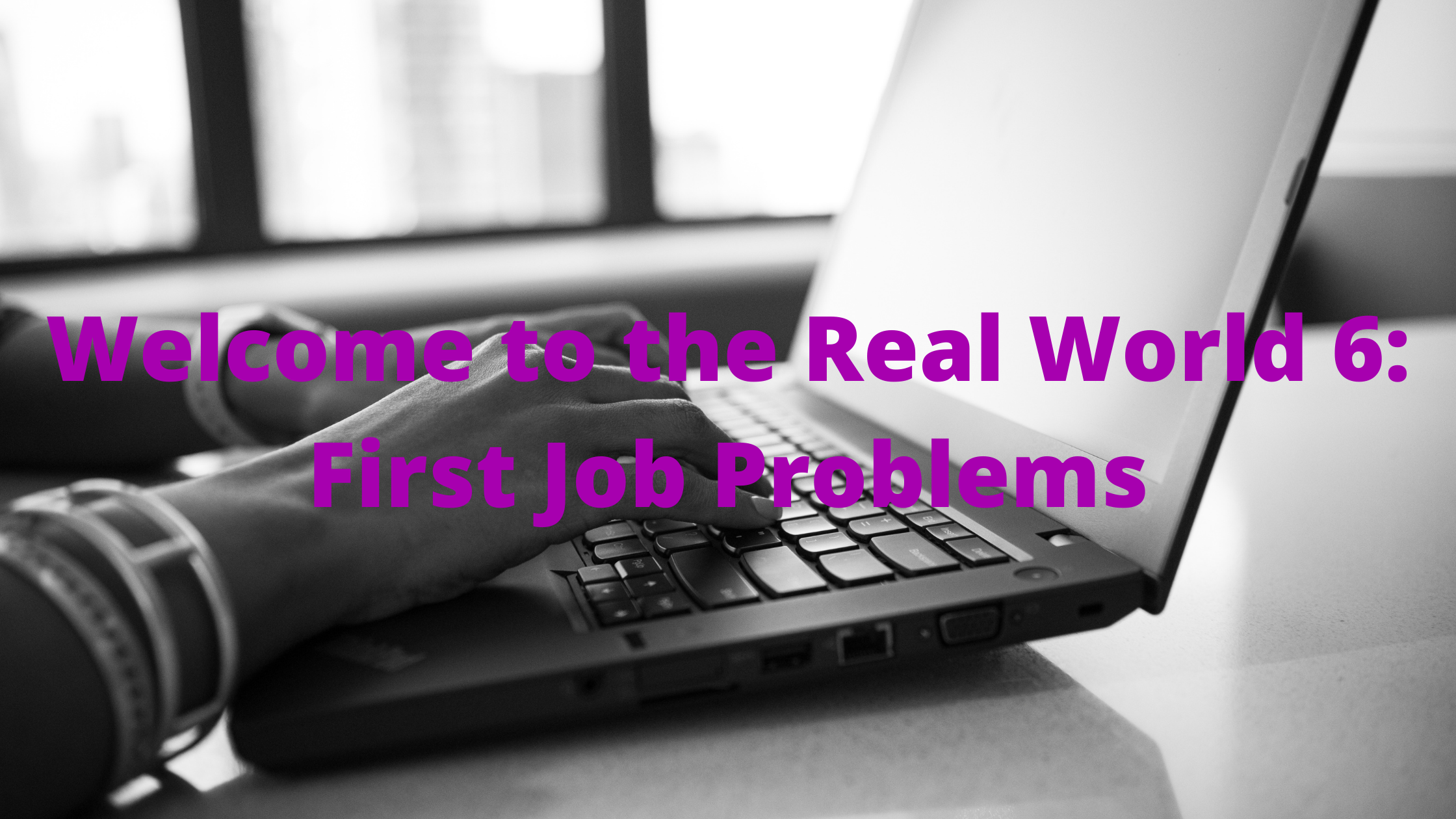 Welcome to the Real World 6_ First Job Problems