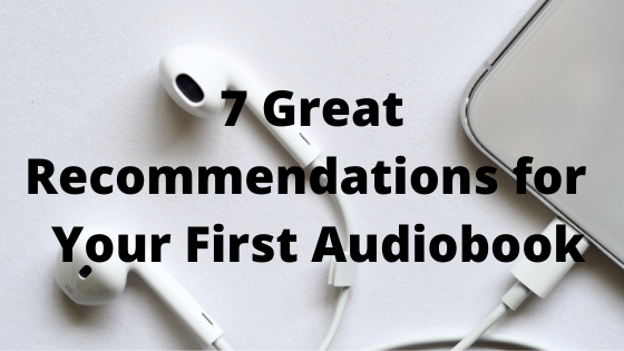 7 Great Recommendations for Your First Audiobook